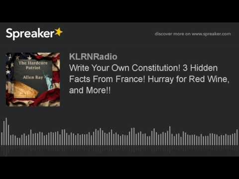 Write Your Own Constitution! 3 Hidden Facts From France! Hurray for Red Wine, and More!!