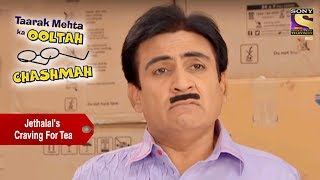 Jethalal's Craving For Tea | Taarak Mehta Ka Ooltah Chashmah