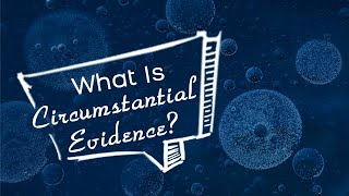 What is Circumstantial Evidence?