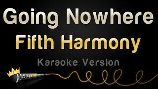 Fifth Harmony - Going Nowhere (Karaoke Version)