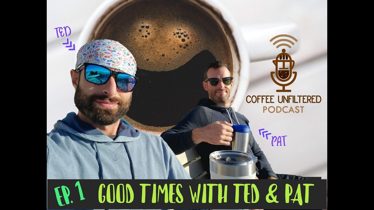 Coffee Unfiltered Episode 1: Good Times w/ Ted & Pat