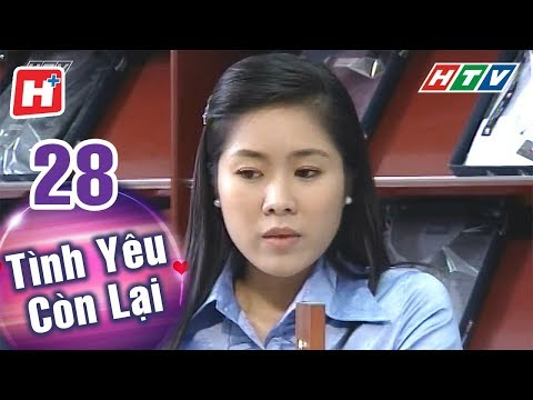 Tình Yêu Còn Lại - Tập 28 | HTV Phim Tình Cảm Việt Nam Hay Nhất 2018