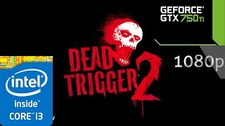 DEAD TRIGGER 2 ULTRA SETTINGS PC GAMEPLAY - i3 2120 - 6GB RAM - GTX 750 Ti - 1080p  (60FPS)