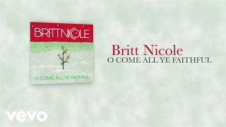 Britt Nicole - O Come, All Ye Faithful (Lyric Video)