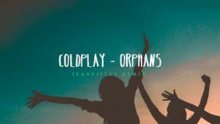 COLDPLAY  - Orphans (jeaneiffel Remix) [Everyday Life Album]