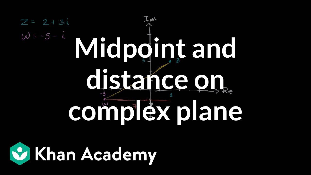 Distance & midpoint of complex numbers (video) | Khan Academy on