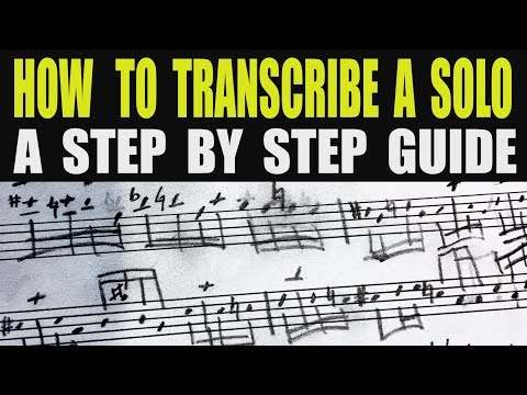 HOW TO TRANSCRIBE A SOLO - A STEP BY STEP GUIDE (for all