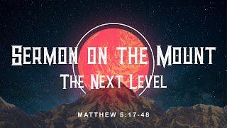 Sermon on the Mount - Week 3 The Next Level