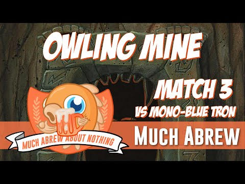 Much Abrew About Nothing: Owling Mine Vs Mono-U Tron (Match 3)