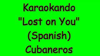 Karaoke Internazionale - Lost on you ( Spanish ) - Cubaneros ( Letra )