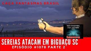 Sereias atacam em Biguaçu SC - Caça Fantasmas Brasil #1078 Parte 2