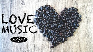 Cafe Music!!Jazz & Bossa Nova Background Music!!『LOVE MUSIC』!!
