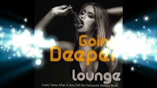 Repeat youtube video Going Deeper Lounge - Erotic Tantra Affair, Sexy Chill Out Kamasutra Intimacy Music ▶ by Chill2Chill
