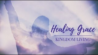 Healing Grace - Kingdom Living