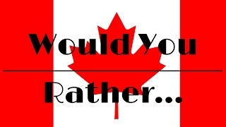 Would You Rather - Canada Edition