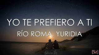 Río Roma Yuridia Yo Te Prefiero A Ti Letra