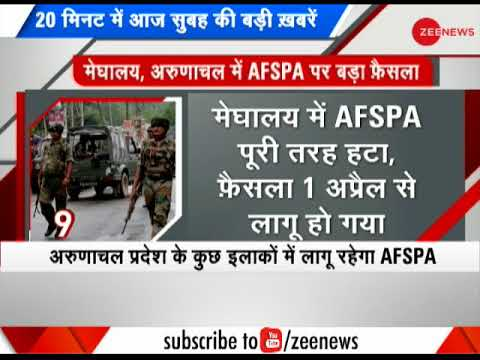 Morning Breaking: AFSPA completely removed from Meghalaya, restricted in Arunachal Pradesh