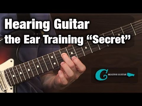 Hearing Guitar - The Ear Training Secret