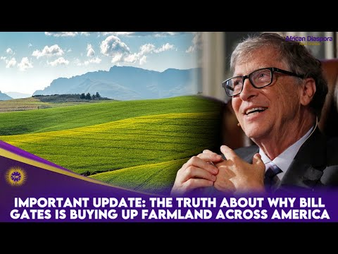 IMPORTANT UPDATE: The TRUTH About WHY Bill Gates Is Buying Up Farmland Across America