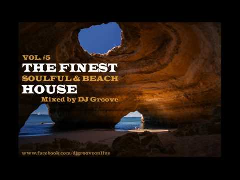 ♫ The Finest Soulful & Beach House Vol. #5 Mixed by DJ Groove 2017 [HD] ♫