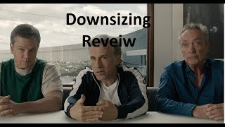 Downsizing Spoiler Review |Skip to 31:53 for a Quick non Spoiler and Score|