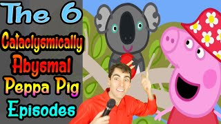 6 Cataclysmically Abysmal Peppa Pig Episodes YouTube Videos