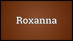 Roxanna Meaning