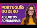 ADJUNTOS ADNOMINAIS || Aula de Português COMPLETA para concursos, vestibulares, provas, ENEM