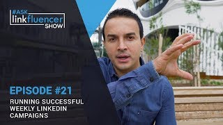The Ask Linkfluencer Show #21 - Running Successful Weekly LinkedIn Campaigns