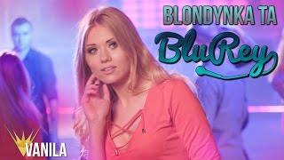 Blu Rey - Blondynka ta (Oficjalny teledysk)