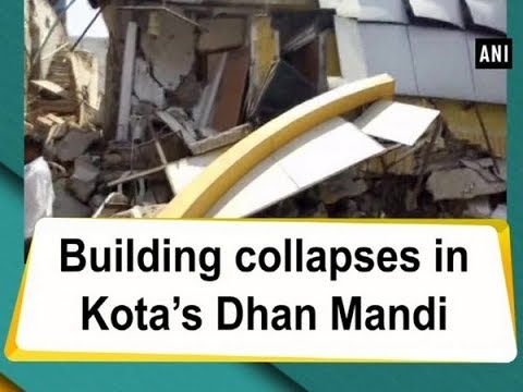 Building collapses in Kota's Dhan Mandi - Rajasthan News