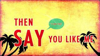 Repeat youtube video We The Kings: Say You Like Me (Official Lyric Video)