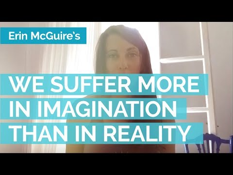 We Suffer More in Imagination Than We Do In Reality