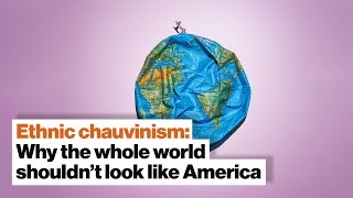 Ethnic chauvinism: Why the whole world shouldn't look like America | Sean McFate