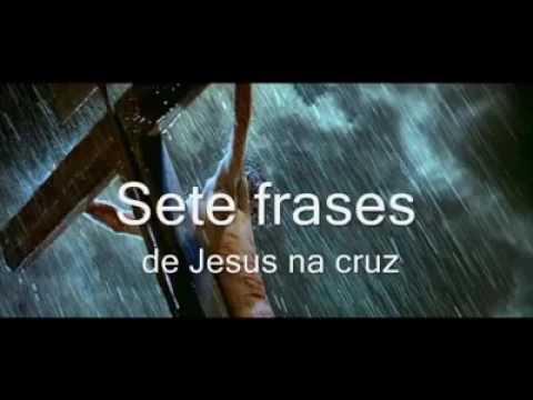 Sete Frases De Jesus Na Cruz Youtube