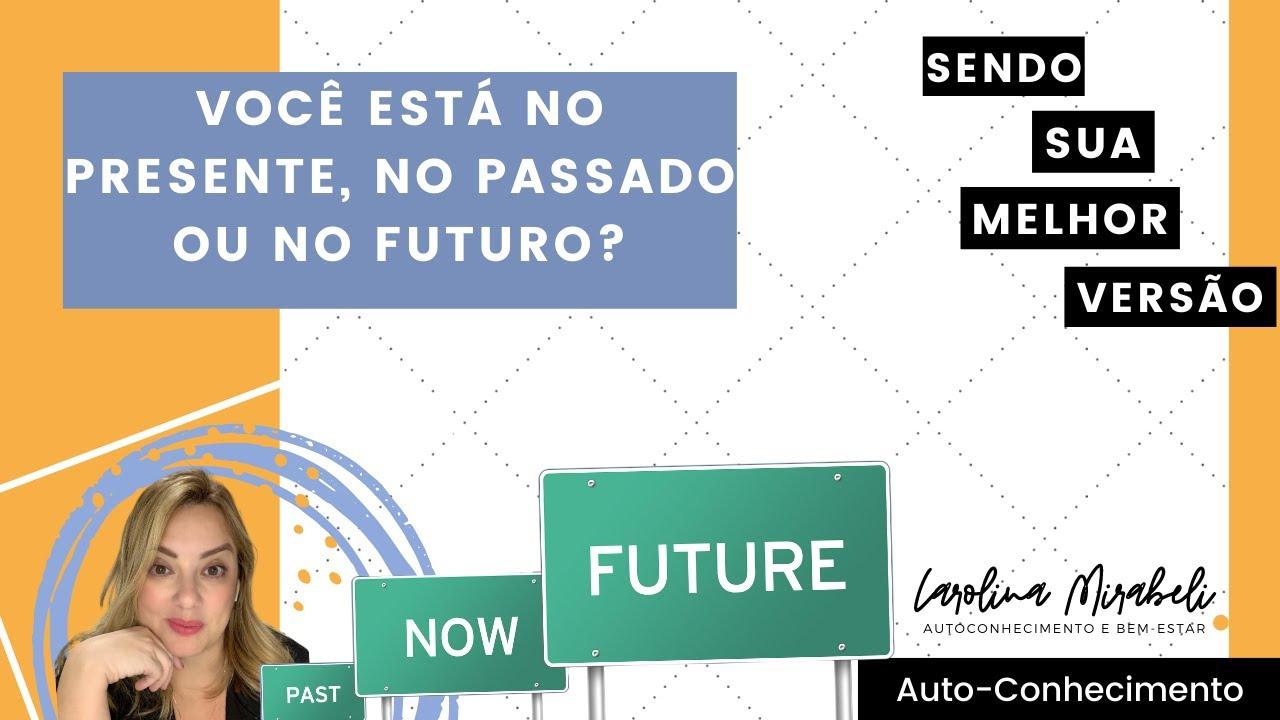 Você está agora no presente, no passado ou no futuro?