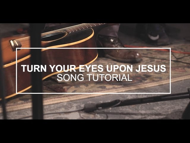 paul-baloche-turn-your-eyes-upon-jesus-tutorial-weareworshipmusic
