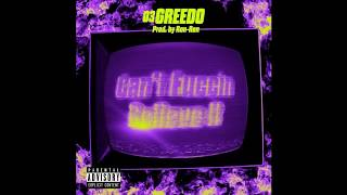 03 Greedo - Can\'t Fuccin Believe It