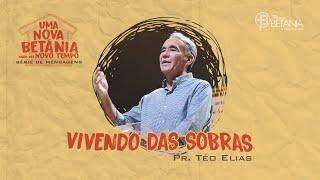 Vivendo das Sobras - Pr. Téo Elias