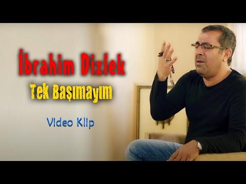 İbrahim Dizlek - Tek Başımayım (Official Video)
