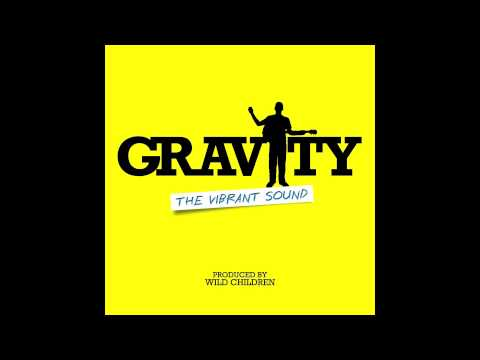 The Vibrant Sound - Gravity (Gotta Fly) Produced by Wild Children