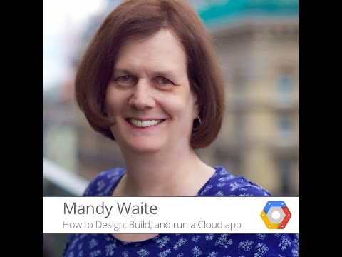 How to Design, Build and Run a Cloud app with Mandy Waite