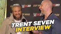 Trent Seven On Wanting Brock Lesnar, NXT UK, His WWE 2k20 Rating & More