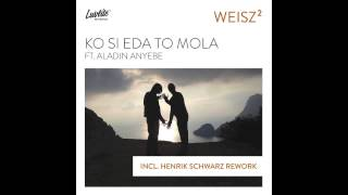 WEISZ² - Ko Si Eda To Mola ft. Aladin Anyebe (original mix)