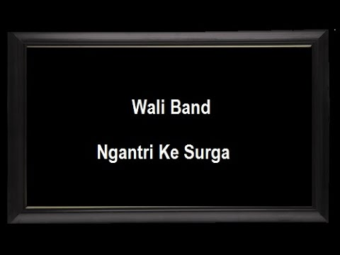 Wali Band_Ngantri Ke Surga (lirik)