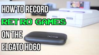 How to Record Retro Games on Elgato HD60