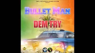 Bullet Man - Dem Try (Nuff Manni Riddim)