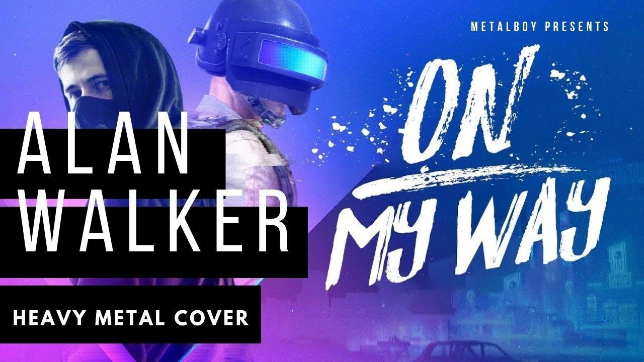 ALAN WALKER - ON MY WAY   Heavy Metal Cover - YouTube