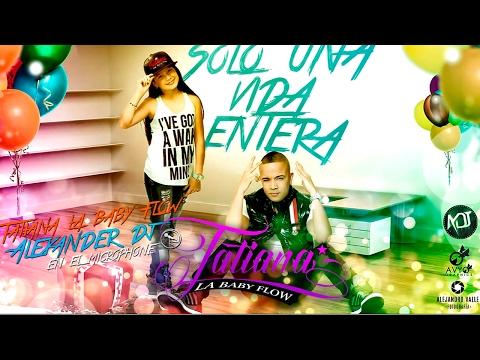 Tatiana La Baby Flow Ft Alexander Dj - Solo Una Vida Entera (Audio Oficial)
