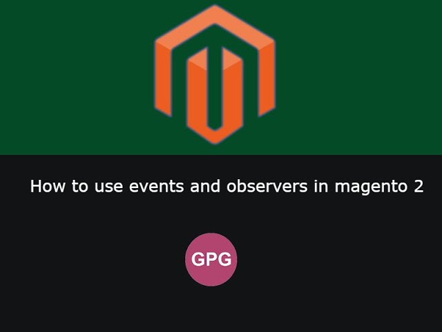 How to use events and observers in magento 2